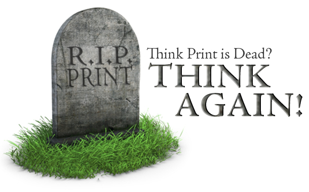 Think Print is Dead? Think Again!