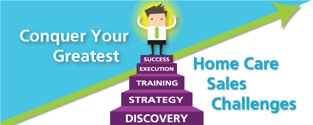 conquer your greatest home care sales challenges