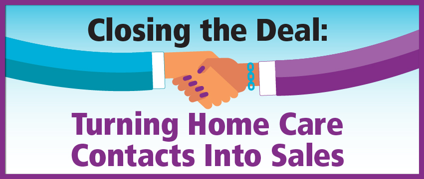 Webcast: Closing the Deal: Turning Home Care Contacts into Sales