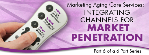 Marketing Aging Services: Integrating Channels for Market Penetration. Part 6 of a 6 Part Series. photo
