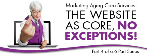 Marketing Aging Care Services: The Website as Core, No Exceptions! Part 4 of a 6 Part Series photo