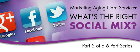 Marketing Aging Care Services: How Much and What Social is the Right Mix? Part 5 of a 6 Part Series photo
