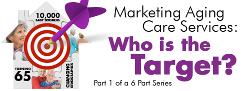 Marketing Aging Care Services: Who is the Target? Part 1 of a 6 Part Series photo