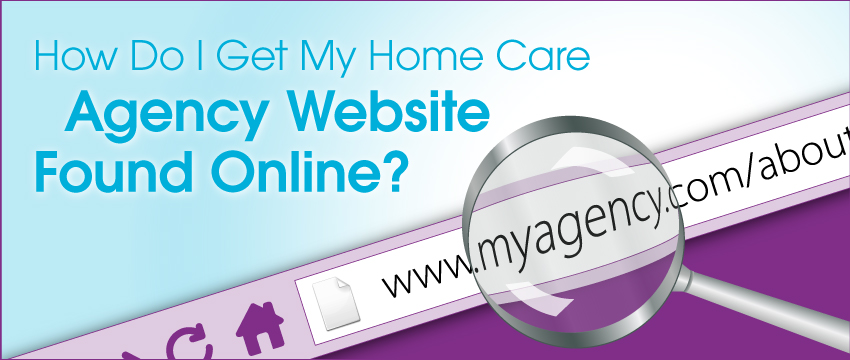 How Do I Get My Home Care Agency Website Found Online? photo