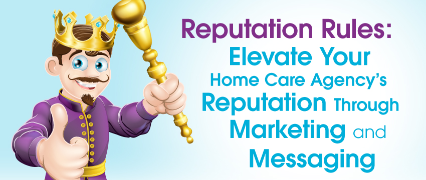 Reputation Rules! Elevate Your Home Care Agency's Reputation Through Marketing and Messaging photo