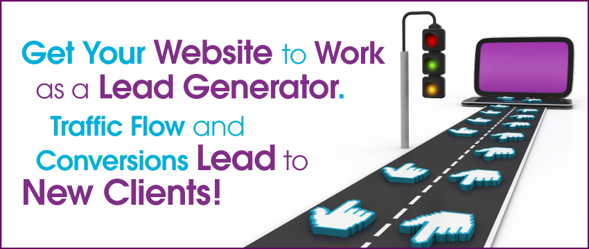 Get Your Website to Work as a Lead Generator. Traffic Flow and Conversions Lead to New Clients! photo