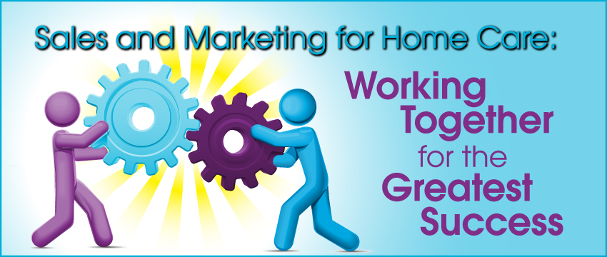 Sales and Marketing for Home Care: Working Together for Greatest Success photo