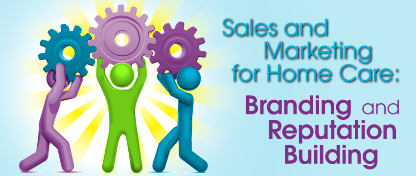 Sales and Marketing for Home Care: Branding and Reputation Building photo