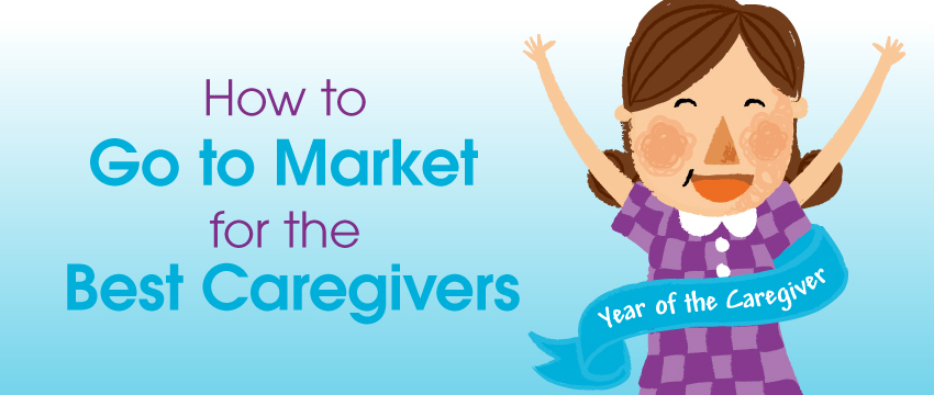 "In the ""Year of the Caregiver,"" Learn How to Go to Market for the Best Caregivers photo"