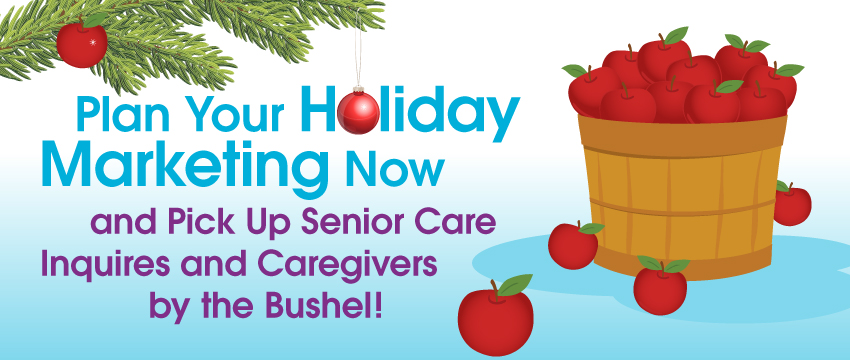 Plan Your Holiday Marketing Now & Pick Up Senior Care Inquiries & Caregivers by the Bushel photo