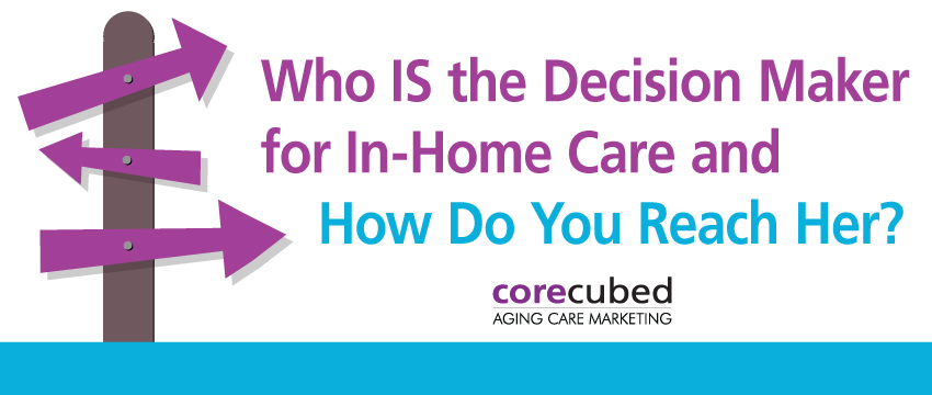 Webcast: Who IS the Decision Maker for In-Home Care and How Do You Reach Her? photo