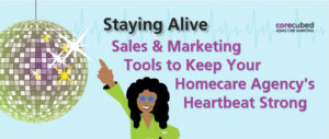 Staying Alive! Sales & Marketing Tools to Keep your Homecare Agency's Heartbeat Strong photo