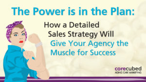 The Power Is in the Plan: How a Detailed Sales Strategy Will Give Your Agency the Muscle for Success photo