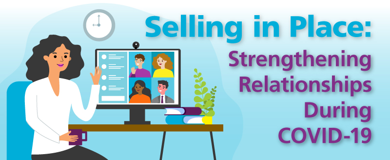 Selling in Place: Strengthening Relationships During COVID-19