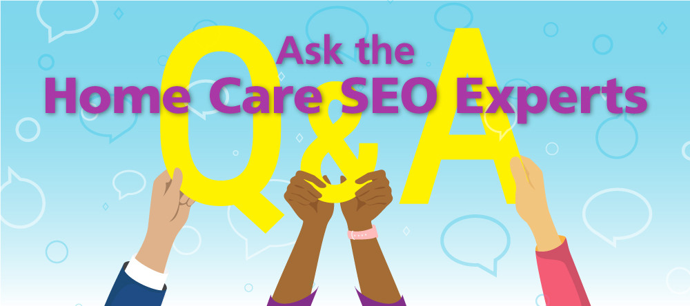 Ask the Home Care SEO Experts