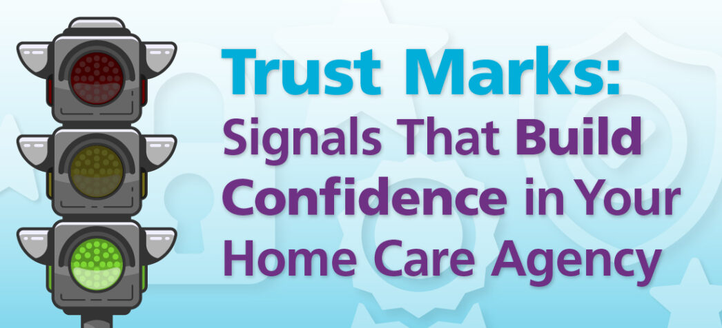 Trust Marks: Signals That Build Confidence in Your Home Care Agency
