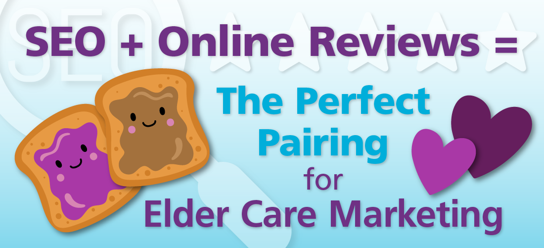 SEO + Online Reviews = The Perfect Pairing for Elder Care Marketing