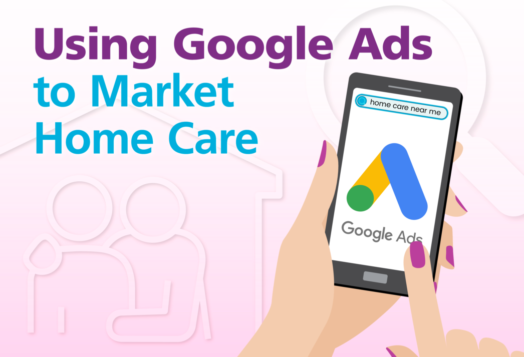Using Google Ads to Market Home Care