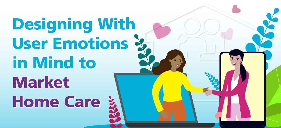 Designing With User Emotions in Mind to Market Home Care