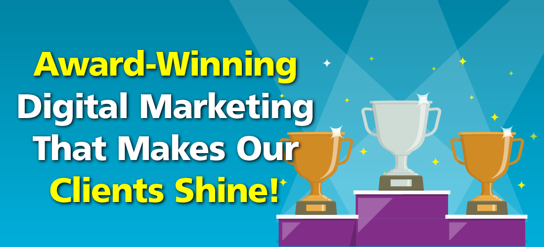 Award Winning Digital Marketing That Makes Our Clients Shine!