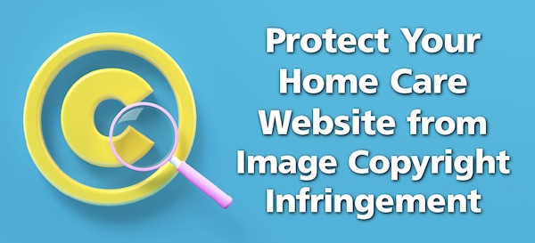"""Featured image for """"Home Care Marketing Specialists Explain How to Avoid Copyright Infringement"""""""