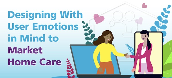 """Featured image for """"Home Care Marketing Tips: How to Design with User Emotions in Mind"""""""