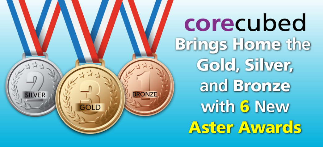 corecubed brings home the gold, silver and bronze with 6 new Aster Awards