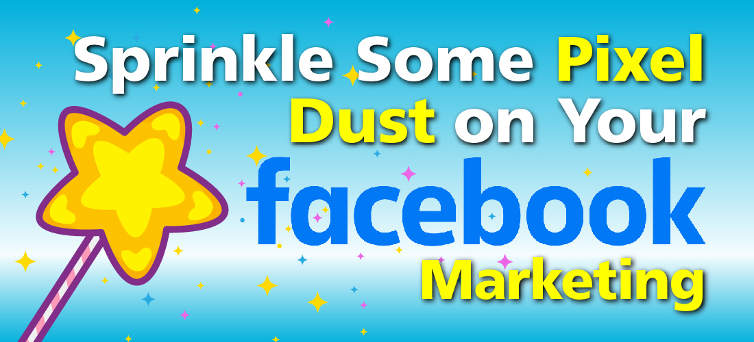 """Featured image for """"Sprinkle Some Pixel Dust on Your Facebook Marketing"""""""