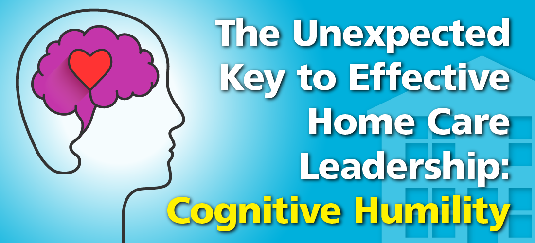 The Unexpected Key to Effective Home Care Leadership: Cognitive Humility